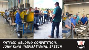 john king, inspiration, motivation, speech, welding competition, katy high
